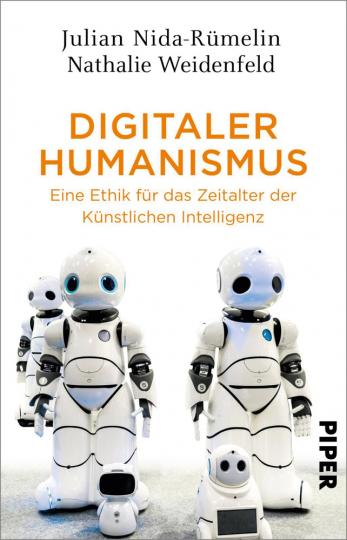 Digitaler Humanismus. Eine Ethik für das Zeitalter der Künstlichen Intelligenz.