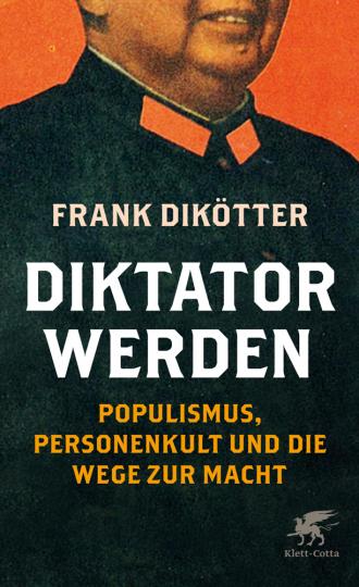 Diktator werden. Populismus, Personenkult und die Wege zur Macht.