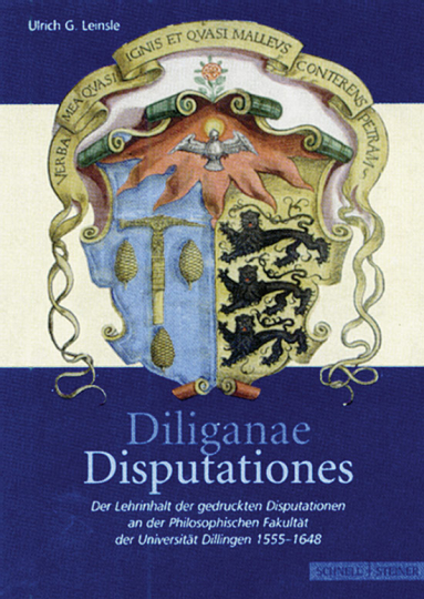 Dilinganae Disputationes. Der Lehrinhalt der gedruckten Disputationen an der Philosophischen Fakultät der Universität Dillingen 1555-1648.