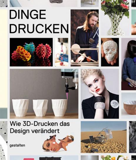 Dinge Drucken. Wie 3D-Drucken das Design verändert.