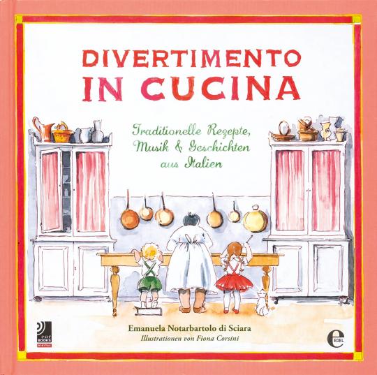 Divertimento in Cucina. Traditionelle Rezepte, Musik und Geschichten aus Italien.