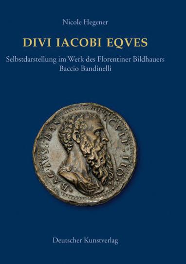 Divi Iacobi Eqves. Selbstdarstellung im Werk des Florentiner Bildhauers Baccio Bandinelli.