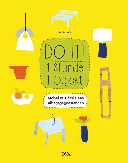 Do it! 1 Stunde - 1 Objekt. Möbel mit Style aus Alltagsgegenständen.