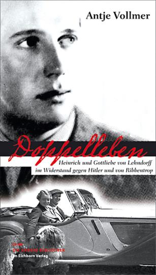 Doppelleben. Heinrich und Gottliebe von Lehndorff im Wider stand gegen Hitler und von Ribbentrop.