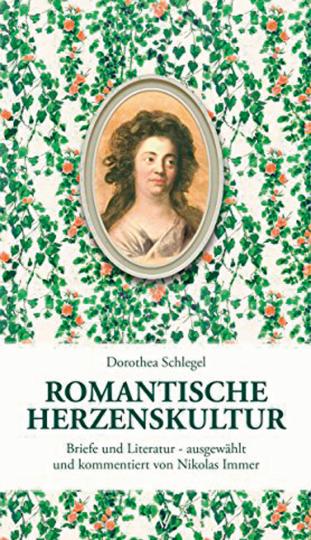 Dorothea Schlegel. Romantische Herzenskultur. Briefe und Literatur.