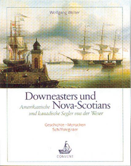 Downeasters und Nova-Scotians. Amerikanische und kanadische Segler von der Weser.