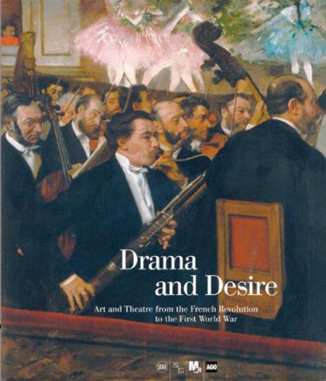 Drama and Desire. Kunst und Theater von der Französischen Revolution bis zum Ersten Weltkrieg.