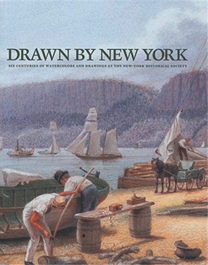 Drawn by New York. Aquarelle und Zeichnungen aus sechs Jahrhunderten. Six Centuries of Watercolors and Drawings at the New-York Historical Society