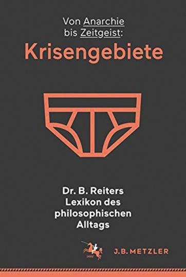 Dr. B. Reiters Lexikon des philosophischen Alltags. Krisengebiete. Von Anarchie bis Zeitgeist.