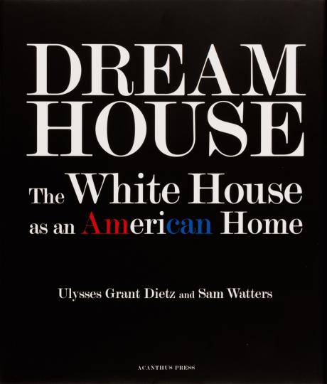 Dream House. The White House as an American Home.