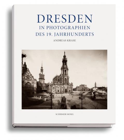Dresden im 19. Jahrhundert. Frühe Photographien 1850-1914.
