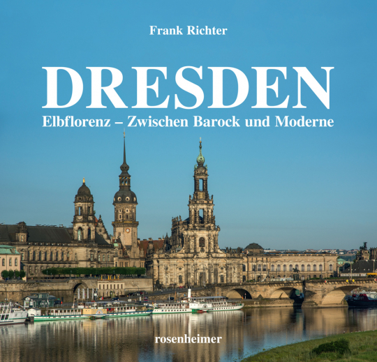 Dresden. Elbflorenz - Zwischen Barock und Moderne.
