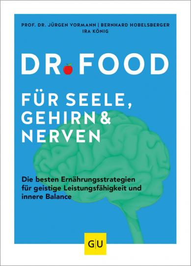 Dr. Food für Seele, Gehirn und Nerven. Die besten Ernährungsstrategien für geistige Leistungsfähigkeit und innere Balance.