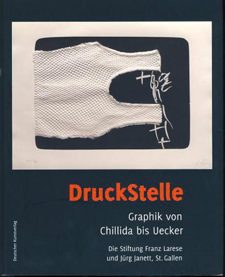 DruckStelle. Grafik von Chillida bis Uecker. Die Stiftung Franz Larese und Jürg Janett, St. Gallen.