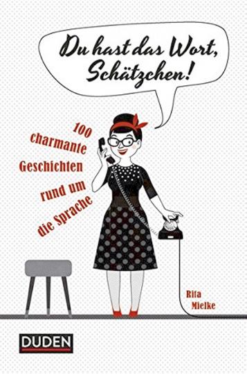 Du hast das Wort, Schätzchen! - 100 charmante Geschichten rund um Sprache.