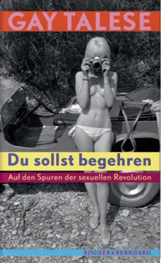 Du sollst begehren. Auf den Spuren der sexuellen Revolution.