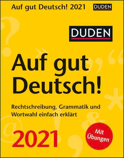 Duden. Auf gut Deutsch! Kalender 2021. Rechtschreibung, Grammatik und Wortwahl einfach erklärt.