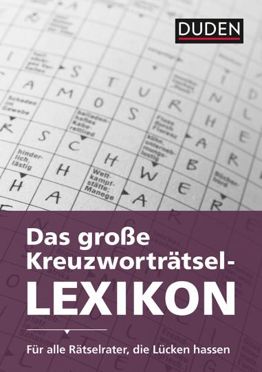 Duden. Das große Kreuzworträtsel-Lexikon. Für alle Rätselrater, die Lücken hassen.