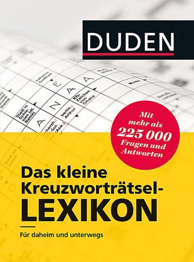 Duden. Das kleine Kreuzworträtsel-Lexikon. Für daheim und unterwegs - mit mehr als 225.000 Fragen und Antworten.