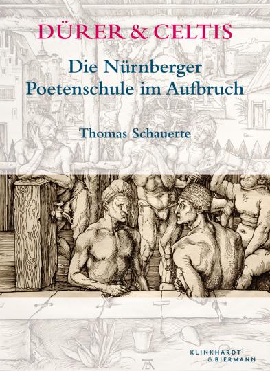 Dürer & Celtis. Die Nürnberger Poetenschule im Aufbruch.