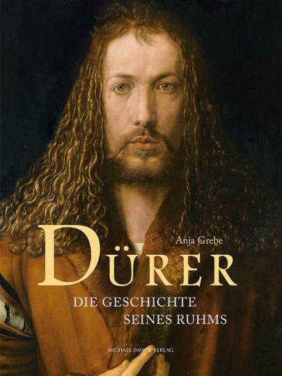 Dürer. Die Geschichte seines Ruhms.