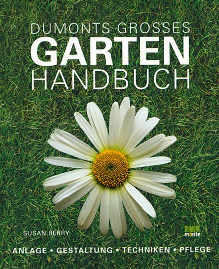 DuMonts großes Gartenhandbuch. Anlage - Gestaltung - Techniken - Pflege