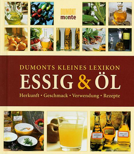 DuMonts kleines Lexikon Essig & Öl. Herkunft, Geschmack, Verwendung, Rezepte