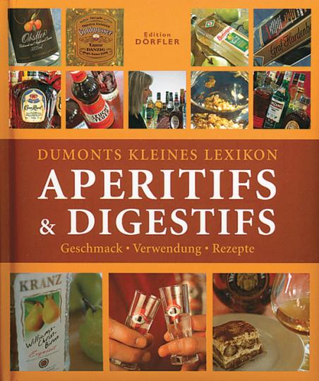 Dumonts kleines Lexikon: Aperitifs & Digestifs - Geschmack, Verwendung, Rezepte