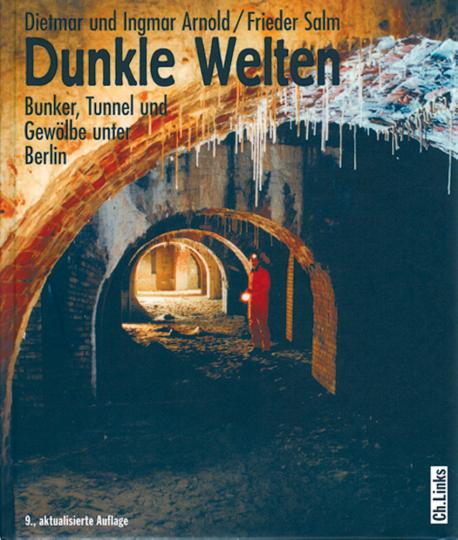 Dunkle Welten - Bunker, Tunnel und Gewölbe unter Berlin