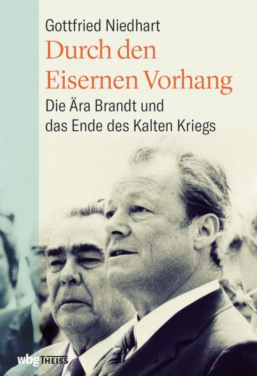 Durch den Eisernen Vorhang. Die Ära Brandt und das Ende des Kalten Kriegs.