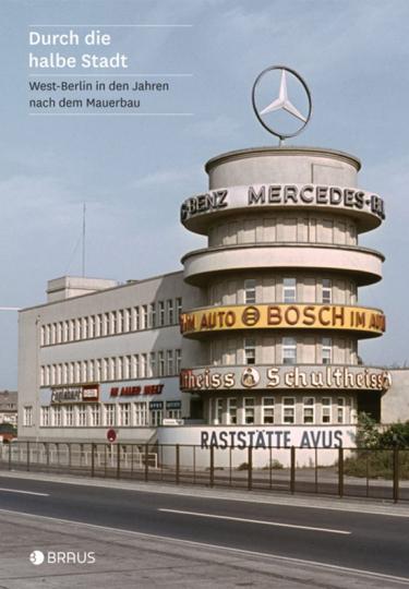 Durch die halbe Stadt. West-Berlin in den Jahren nach dem Mauerbau.