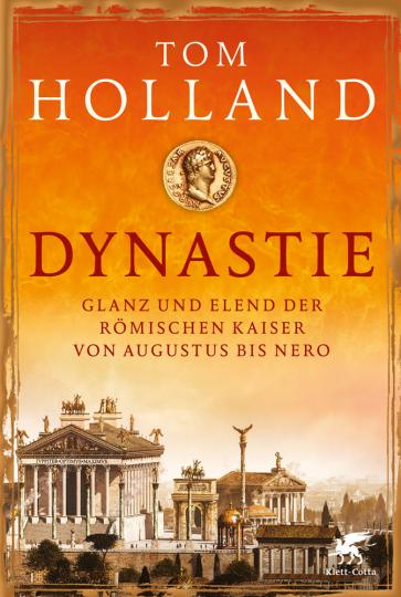 Dynastie. Glanz und Elend der römischen Kaiser von Augustus bis Nero.