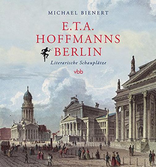E.T.A. Hoffmanns Berlin. Literarische Schauplätze.