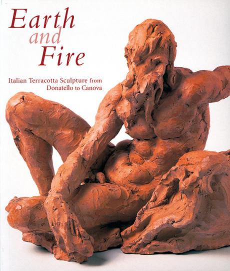 Earth and Fire. Italian Terracotta Sculpture from Donatello to Canova.