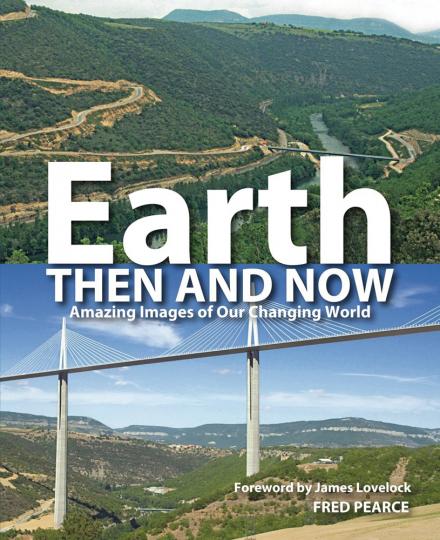 Earth. Then and Now. Faszinierende Bilder von unserer sich verändernden Welt.