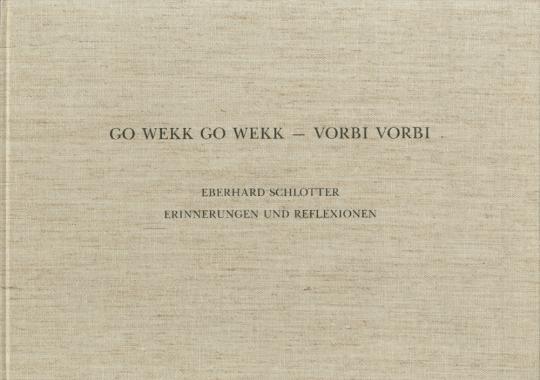 Eberhard Schlotter. Go Wekk Go Wekk - Vorbi Vorbi. Erinnerungen und Reflexionen.