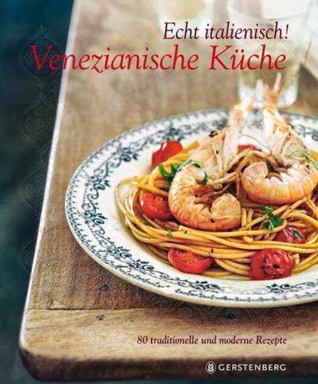 Echt italienisch! Venezianische Küche. 80 traditionelle und moderne Rezepte.