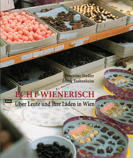 Echt wienerisch. Über Leute und ihre Läden in Wien