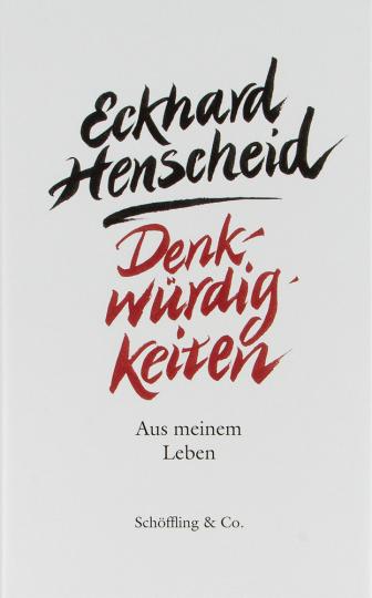 Eckhard Henscheid. Denkwürdigkeiten. Aus meinem Leben 1941-2011.