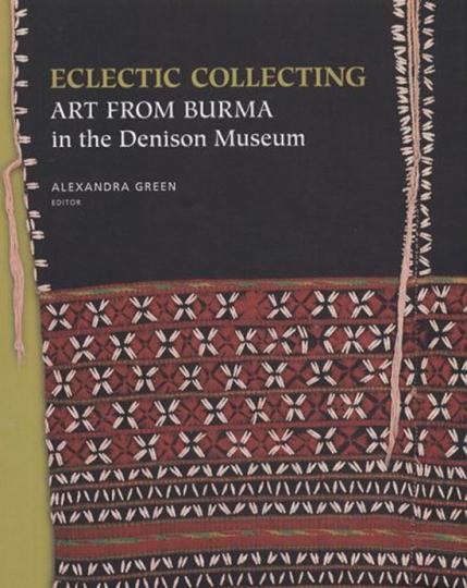 Eclectic Collecting. Burmesische Kunst im Denison-Museum.