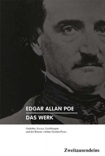 Edgar Allan Poe. Das Werk. Gedichte, Essays, Erzählungen und der Roman »Arthur Gordon Pym«.