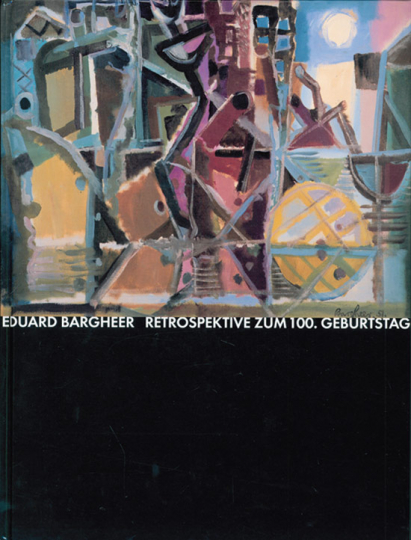 Eduard Bargheer. Retrospektive zum 100. Geburtstag.