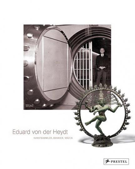 Eduard von der Heydt. Kunstsammler, Bankier, Mäzen.