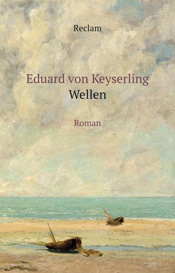Eduard von Keyserling. Wellen. Roman.