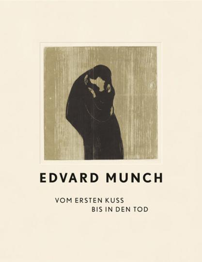 Edvard Munch. Vom ersten Kuss bis in den Tod.