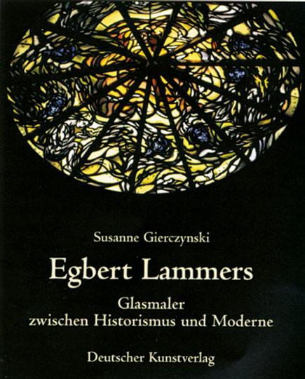 Egbert Lammers. Glasmaler zwischen Historismus und Moderne