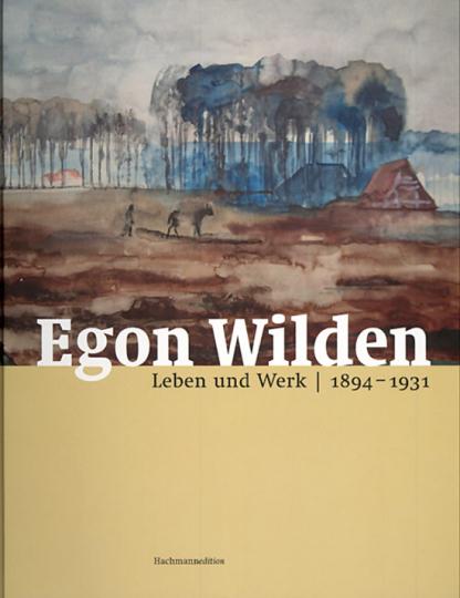 Egon Wilden. Leben und Werk 1894-1931.