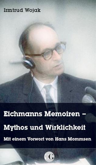 Eichmanns Memoiren - Mythos und Wirklichkeit.