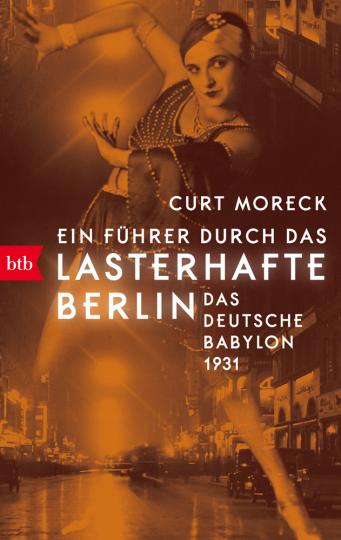 Ein Führer durch das lasterhafte Berlin. Das deutsche Babylon 1931.