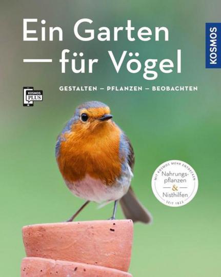Ein Garten für Vögel: Gestalten - pflanzen - beobachten.